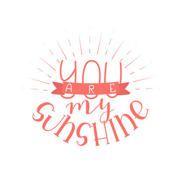 You are my Sunshine - Isolated on White Background Hand Drawn Lettering. Vector Illustration Quote for Valentine Day. Handwritten Inscription Phrase for Sale, Banner, Invitation.