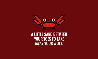 A little sand between your toes to take away your woes beach quote poster with cute Crab Cartoon Illustration