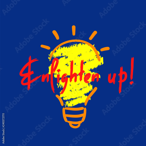 Enlighten up - simple inspire and motivational quote  English idiom