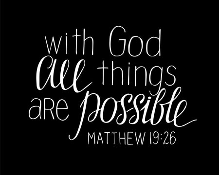 Hand lettering with bible verse With God all things are possible on black background.