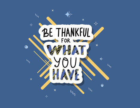 Be thankful for what you have lettering.