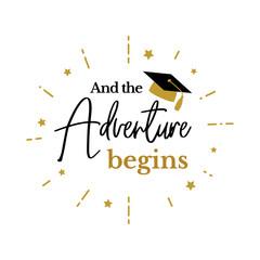 Adventure begins congrats graduates gold cap class