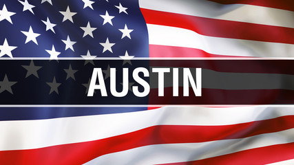 Austin city on a USA flag background, 3D rendering. United states of America flag waving in the wind. Proud American Flag Waving, US Austin city concept. US American symbol and Austin background