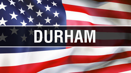 Durham city on a USA flag background, 3D rendering. United states of America flag waving in the wind. Proud American Flag Waving, US Durham city concept. US American symbol and Durham background