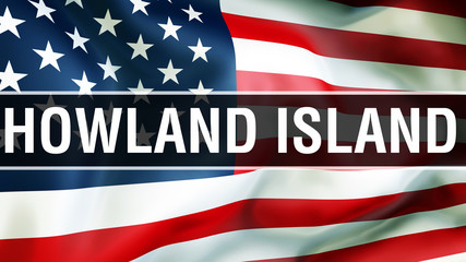Howland Island state on a USA flag background, 3D rendering. United States of America flag waving in the wind. Proud American Flag Waving, US Howland Island state concept. US symbol and American