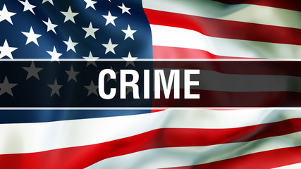 crime on a USA flag background, 3D rendering. United States of America flag waving in the wind. Proud American Flag Waving, American crime concept. US symbol with American crime sign background