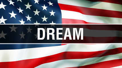 dream on a USA flag background, 3D rendering. United States of America flag waving in the wind. Proud American Flag Waving, American dream concept. US symbol with American dream sign background