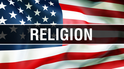 religion on a USA flag background, 3D rendering. States of America flag waving in the wind. Proud American Flag Waving, American religion concept. US symbol with American religion sign background