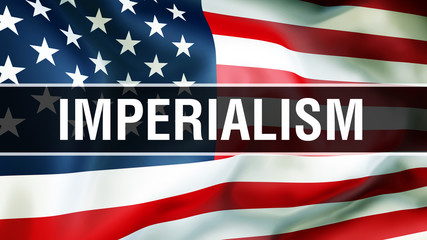 imperialism on a USA flag , 3D rendering. States of America flag waving in the wind. Proud American Flag Waving, American imperialism concept. US symbol with American imperialism sign background
