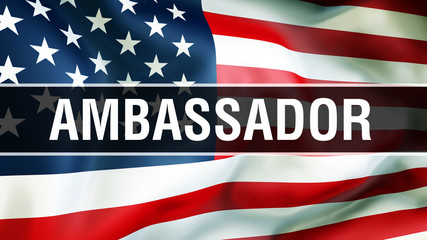 Ambassador on a USA flag background, 3D . United States of America flag waving in the wind. Proud American Flag Waving, American Ambassador concept. US symbol with American Ambassador sign background