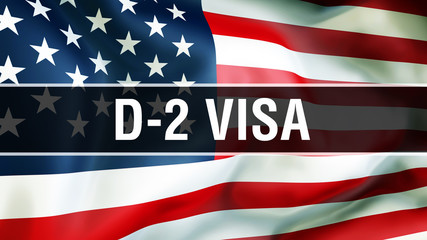 D-2 Visa on a USA flag background, 3D rendering. States of America flag waving in the wind. Proud American Flag Waving, American D-2 Visa concept. US symbol with American D-2 Visa sign background