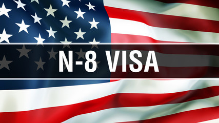 N-8 Visa on a USA flag background, 3D rendering. States of America flag waving in the wind. Proud American Flag Waving, American N-8 Visa concept. US symbol with American N-8 Visa sign background