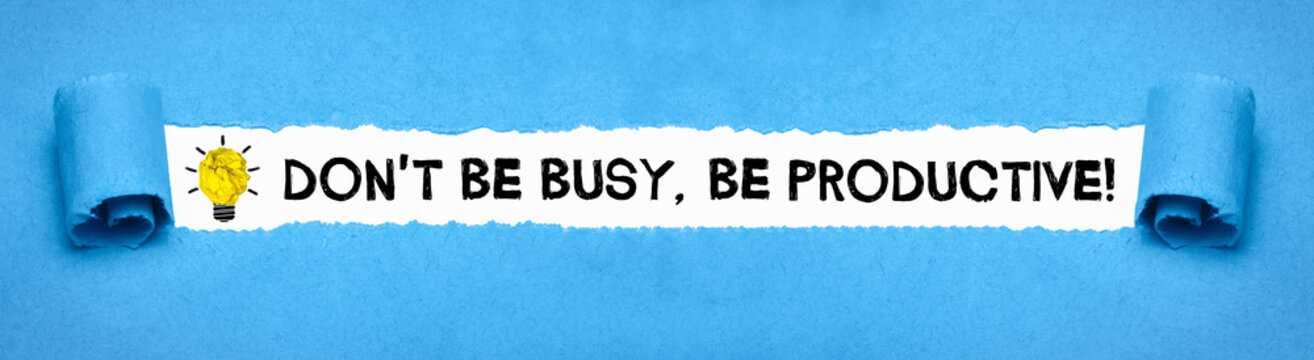 Don´t be busy, be productive!