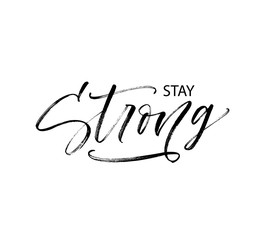 Stay strong phrase. Modern vector brush calligraphy.