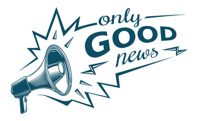 Only good news-  sign with megaphone