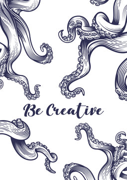"""""""Be creative"""" poster with tentacles of an octopus. Hand drawn vector illustration in engraving technique isolated on white background."""