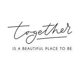 Fototapeta Together is a beautiful place to be inspirational lettering poster for wedding, greeting cards etc. Vector motivational card obraz