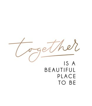Together is a beautiful place to be inspirational poster with rose gold lettering for wedding, greeting cards etc. Vector motivational card