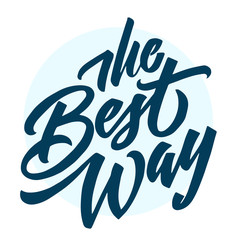 """The best way lettering. Vector calligraphic illustration. Handmade calligraphy. Handwritten """"The best way"""" poster. Typography design elements for prints, cards, posters, products packaging, web design"""