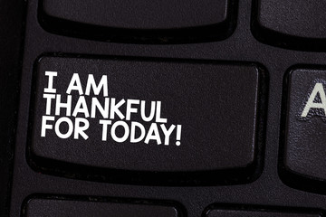 Conceptual hand writing showing I Am Thankful For Today. Business photo showcasing Grateful about living one more day Philosophy Keyboard key Intention to create computer message idea
