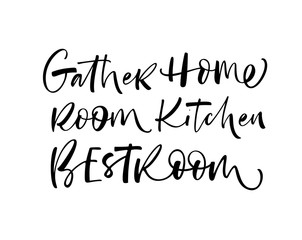 Gather, home, room, kitchen, best room phrases handwritten with a calligraphic brush. Words for home posters.