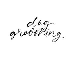 Dog grooming phrase handwritten in an elegant calligraphic style on white background.