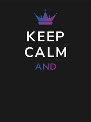 White lettering slogan - keep calm and - with colorful gradient queen crown. Vector minimal illustration of black background and motivational British war propaganda text with empty place