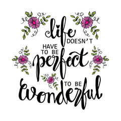 Life Doesnt Have To Be Perfect To Be Wonderful Phrase Motivational