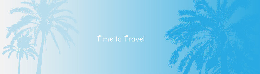 Time to Travel. Banner with silhouettes of tropical palm trees on a blue background for tourism.