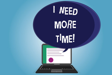 Text sign showing I Need More Time. Conceptual photo Needing extra hours to finish a job Exhausted tired Certificate Layout on Laptop Screen and Blank Halftone Color Speech Bubble