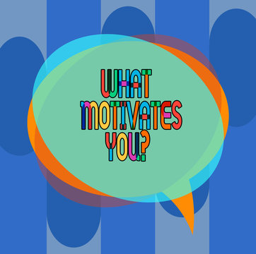 Conceptual hand writing showing What Motivates Youquestion. Business photo showcasing Asking for reason that makes you do what you do Speech Bubble and Stack of Transparent Circle Overlapping