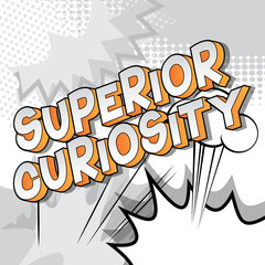 Superior Curiosity - Vector illustrated comic book style phrase on abstract background.