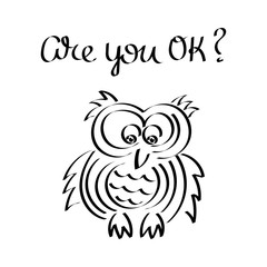 """Are you OK"" handwriting. Cute and funny owl. Vector illustration. Outline"
