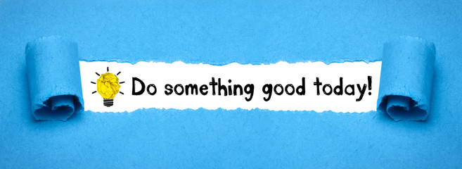 Do something good today!