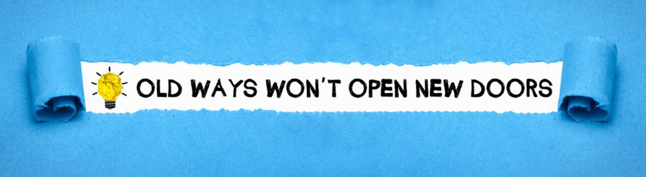 Old Ways won´t open New Doors!