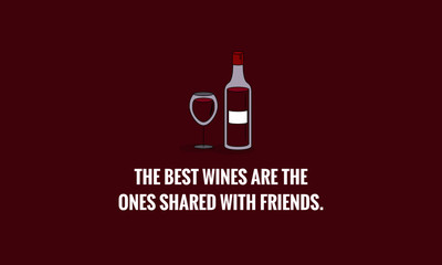 The best wines are the ones shared with friends Quote Poster Design