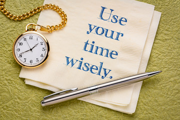use you time wisely
