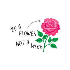 T-shirt print with a slogan Be a flower, not a weed.