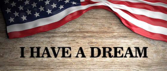 I have a dream. Martin Luther King jr quote. text on wooden background with us flag. 3d illustration