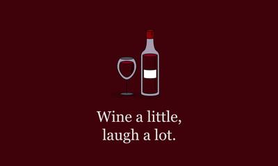 Wine a little, laugh a lot! Quote Poster Design