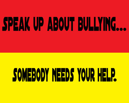 Signage-Speak Up About Bullying, Somebody Needs Your Help.