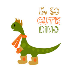 """I am so cute Dino"" - text. Cute vector dinosaur in boots, scarf, mittens isolated on white isolated . Vector"