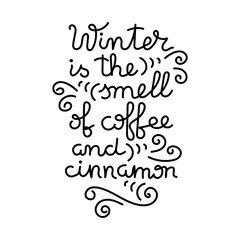 Winter is the smell of coffee and cinnamon. Hand lettering, vector.