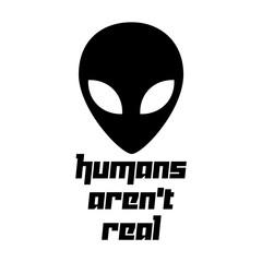 Alien Head Humans Aren't Real