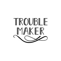 Trouble maker. lettering. Cute simple vector sign.