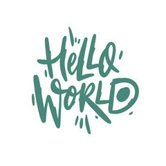 Hello world hand drawn vector lettering. Motivation quote. Isolated.