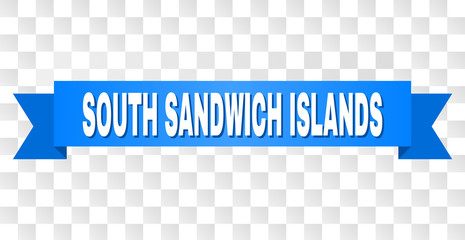 SOUTH SANDWICH ISLANDS text on a ribbon. Designed with white title and blue stripe. Vector banner with SOUTH SANDWICH ISLANDS tag on a transparent background.