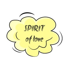Spirit of love lettering. Sound speech effect bubble isolated on white background illustration. Bang inscriptions. Humorous for cloud speech. Vector illustration