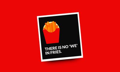 There is no 'we' in fries quote poster design