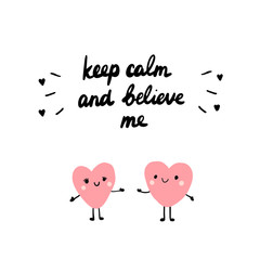 Keep calm and believe me hand drawn illustration with lettering